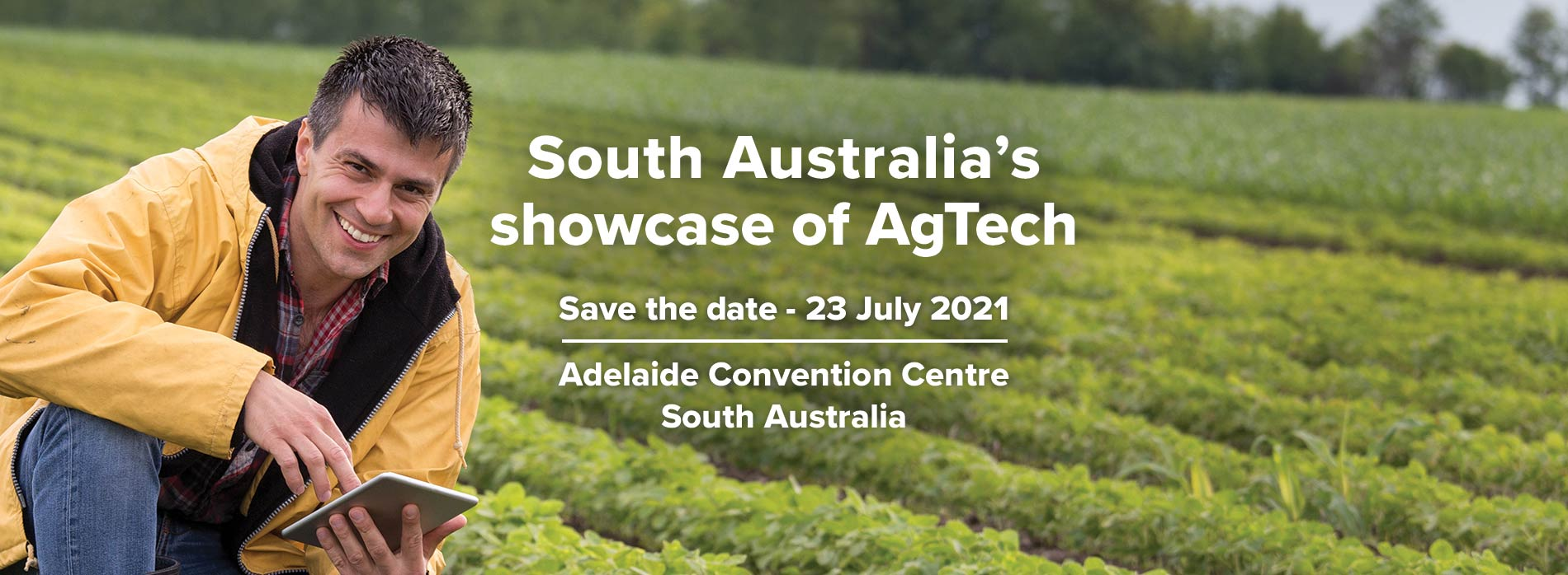 South Australia's showcase of AgTech. Save the date, 23 July 2021, Adelaide Convention Centre, South Australia.
